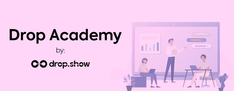 Get the most out of Drop.Show with Drop Academy